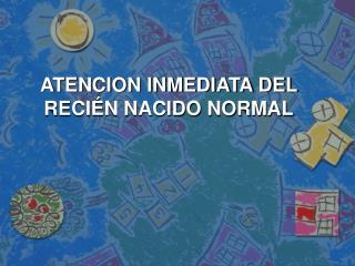 ATENCION INMEDIATA DEL RECI N NACIDO NORMAL