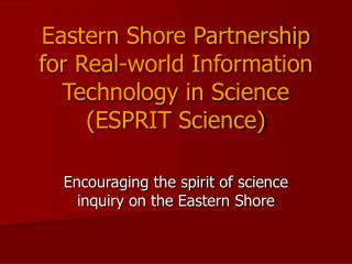 Eastern Shore Partnership for Real-world Information Technology in Science (ESPRIT Science)