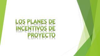 LOS PLANES DE INCENTIVOS DE PROYECTO