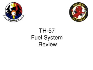 TH-57  Fuel System  Review