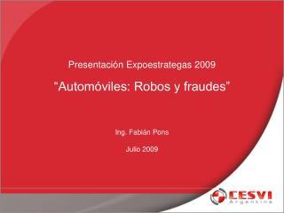 """Presentación Expoestrategas 2009 """"Automóviles: Robos y fraudes"""" Ing. Fabián Pons Julio 2009"""