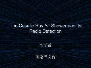The Cosmic Ray Air Shower and its Radio Detection
