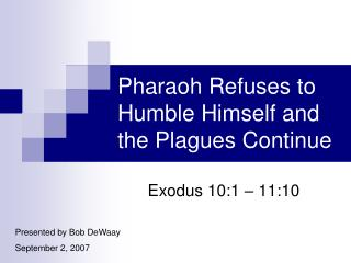 Pharaoh Refuses to Humble Himself and the Plagues Continue