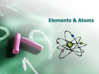 Elements & Atoms