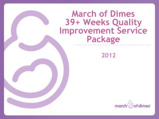 March of Dimes 39+ Weeks Quality Improvement Service Package
