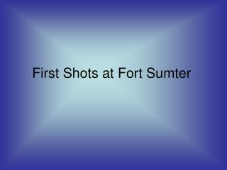 First Shots at Fort Sumter