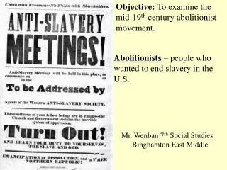Objective:  To examine the mid-19 th  century abolitionist movement.