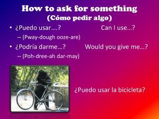 How to ask for something (Cómo pedir algo)