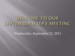 Welcome to our September H.O.P.E Meeting