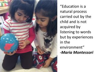 """The things he sees are not just remembered; they form a part of his soul."" -Maria Montessori"
