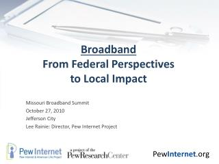 Broadband From Federal Perspectives  to Local Impact