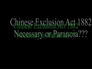 Chinese Exclusion Act 1882 Necessary or Paranoia???