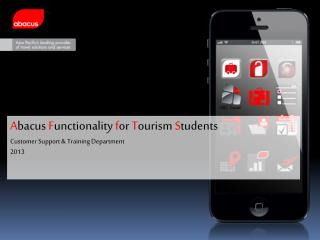 A bacus  F unctionality  f or  T ourism  S tudents Customer Support & Training Department 2013