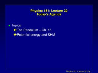 Physics 151: Lecture 32  Today's Agenda