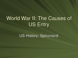 World War II: The Causes of US Entry