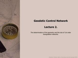 Geodetic Control Network Lecture 2. The determination of the geometry and the size of 1st order