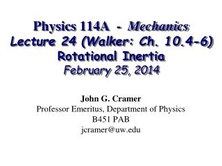 Physics 114A  -   Mechanics Lecture 24 (Walker: Ch. 10.4-6) Rotational Inertia February 25, 2014