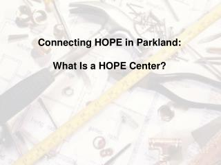 Connecting HOPE in Parkland: What Is a HOPE Center?