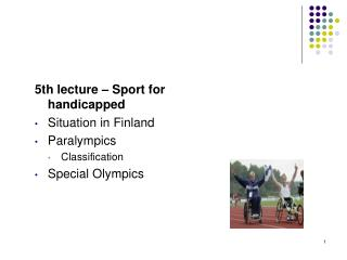 5th lecture – Sport for handicapped Situation in Finland Paralympics Classification