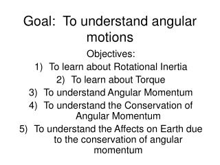 Goal:  To understand angular motions