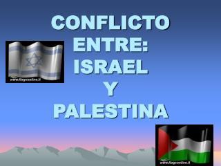 CONFLICTO ENTRE: ISRAEL Y PALESTINA