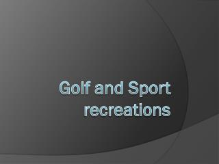 Golf and Sport  recreations