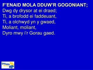 F'ENAID MOLA DDUW'R GOGONIANT; Dwg dy drysor at ei draed;  Ti, a brofodd ei faddeuant,