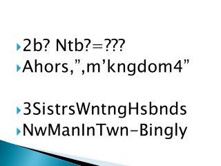 2b? Ntb?=??? Ahors,�,m�kngdom4� 3SistrsWntngHsbnds NwManInTwn-Bingly