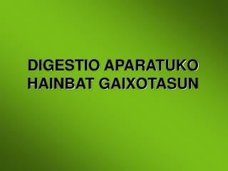DIGESTIO APARATUKO  HAINBAT GAIXOTASUN