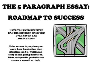 THE 5 PARAGRAPH ESSAY: ROADMAP TO SUCCESS