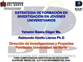 ESTRATEGIA DE FORMACIÓN EN INVESTIGACIÓN EN JÓVENES UNIVERSTIARIOS Yahemn Baeza Dáger Ms.