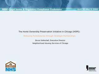Bruce Gottschall, Executive Director Neighborhood Housing Services of Chicago