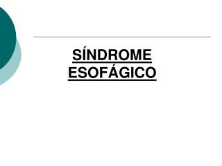 SÍNDROME  ESOFÁGICO