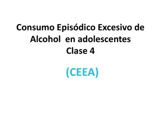 Consumo Episódico Excesivo de Alcohol  en adolescentes Clase 4