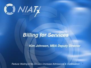 Billing for Services Kim Johnson, MBA Deputy Director