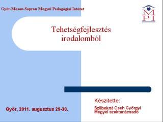 Tehetségfejlesztés  irodalomból Szilbekné Cseh Györgyi Megyei szaktanácsadó
