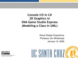 Console I/O in C# 2D Graphics in  XNA Game Studio Express (Modeling a Class in UML)