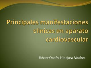 Principales manifestaciones  clinicas  en aparato cardiovascular
