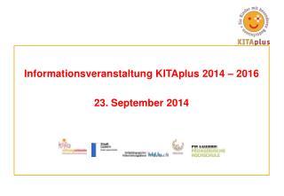 Informationsveranstaltung  KITAplus  2014 – 2016 23. September 2014