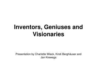Inventors, Geniuses and Visionaries
