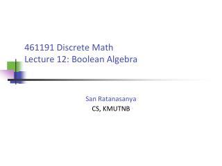 461191 Discrete Math Lecture 12: Boolean Algebra