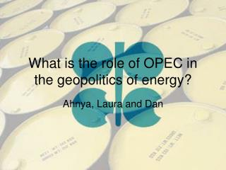 What is the role of OPEC in the geopolitics of energy?