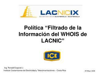 """Política """"Filtrado de la Información del WHOIS de LACNIC"""""""