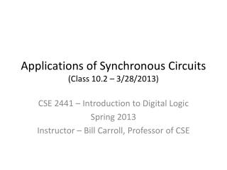Applications of Synchronous Circuits ( Class 10.2 � 3/28/2013)