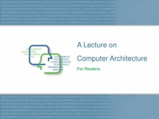 A Lecture on Computer Architecture For Readers