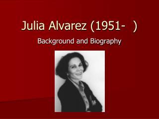 Julia Alvarez 1951-