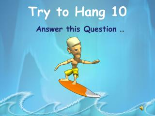 Try to Hang 10