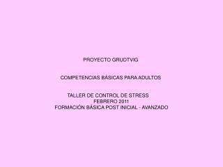 PROYECTO GRUDTVIG  COMPETENCIAS BÁSICAS PARA ADULTOS  TALLER DE CONTROL DE STRESS
