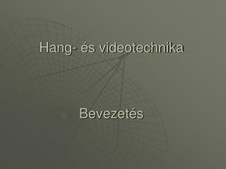 Hang- és videotechnika Bevezetés