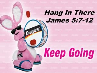 Hang In There James 5:7-12